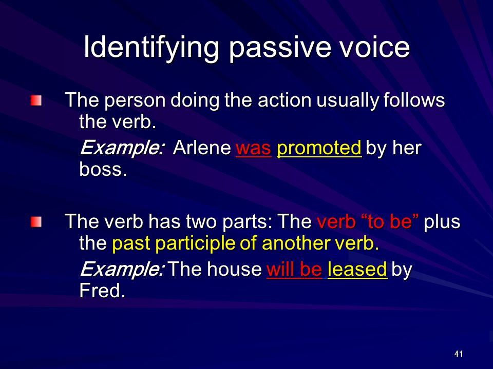 41 Identifying passive voice The person doing the action usually follows the verb.