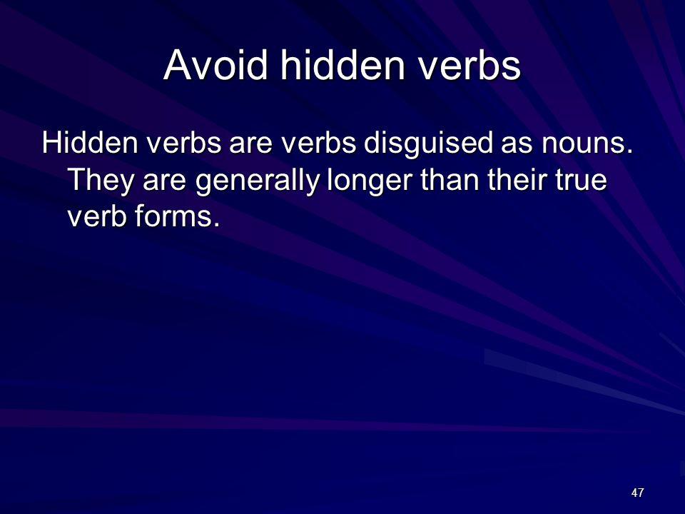 47 Avoid hidden verbs Hidden verbs are verbs disguised as nouns.
