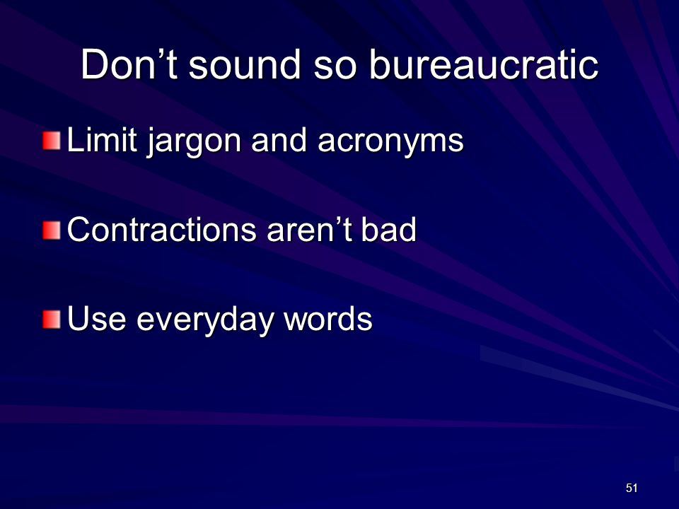51 Don't sound so bureaucratic Limit jargon and acronyms Contractions aren't bad Use everyday words