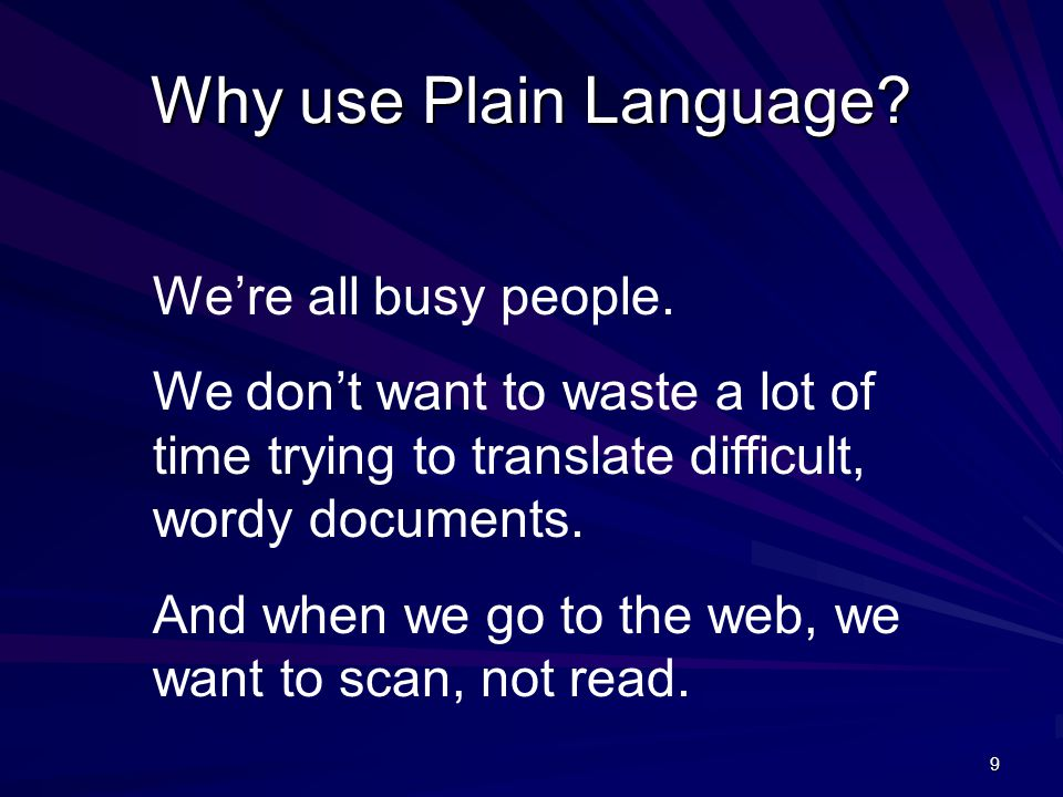 9 Why use Plain Language.We're all busy people.