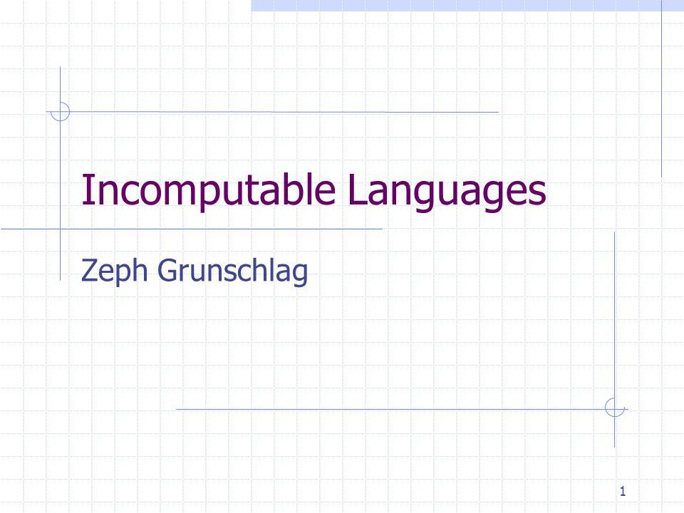 1 Incomputable Languages Zeph Grunschlag