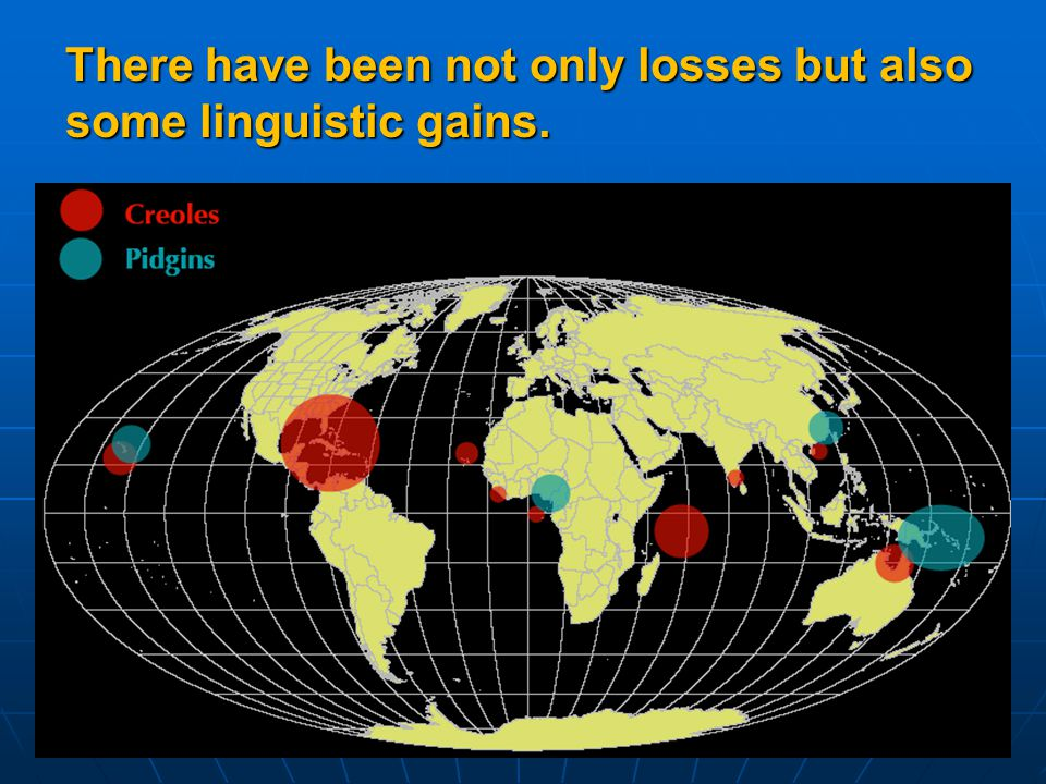 There have been not only losses but also some linguistic gains.