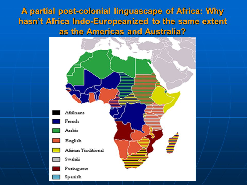 A partial post-colonial linguascape of Africa: Why hasn't Africa Indo-Europeanized to the same extent as the Americas and Australia?