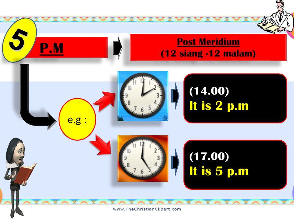A Quarter 4 Seperempat/ 15 menit / jarum jam panjang berada di angka 3 atau 9 e.g : (9.15) It is a quarter past nine (11.45) It is a quarter to twelve