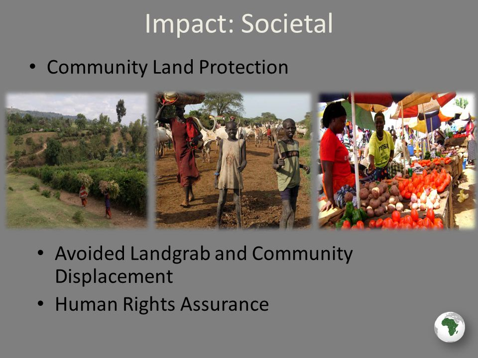 Impact: Societal Community Land Protection Avoided Landgrab and Community Displacement Human Rights Assurance