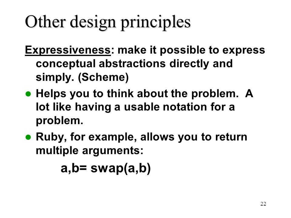 22 Other design principles Expressiveness: make it possible to express conceptual abstractions directly and simply.