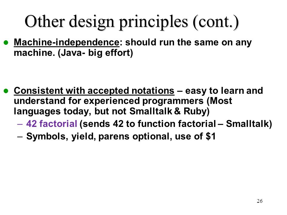 26 Other design principles (cont.) Machine-independence: should run the same on any machine.