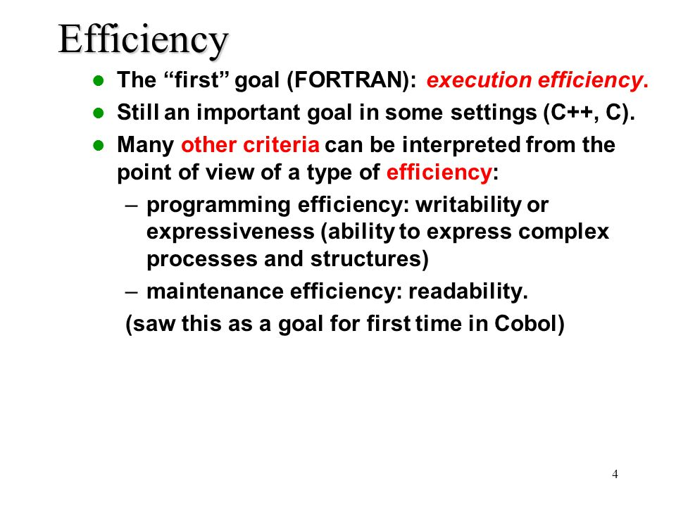 4 Efficiency The first goal (FORTRAN): execution efficiency.