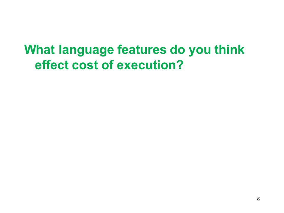 What language features do you think effect cost of execution 6