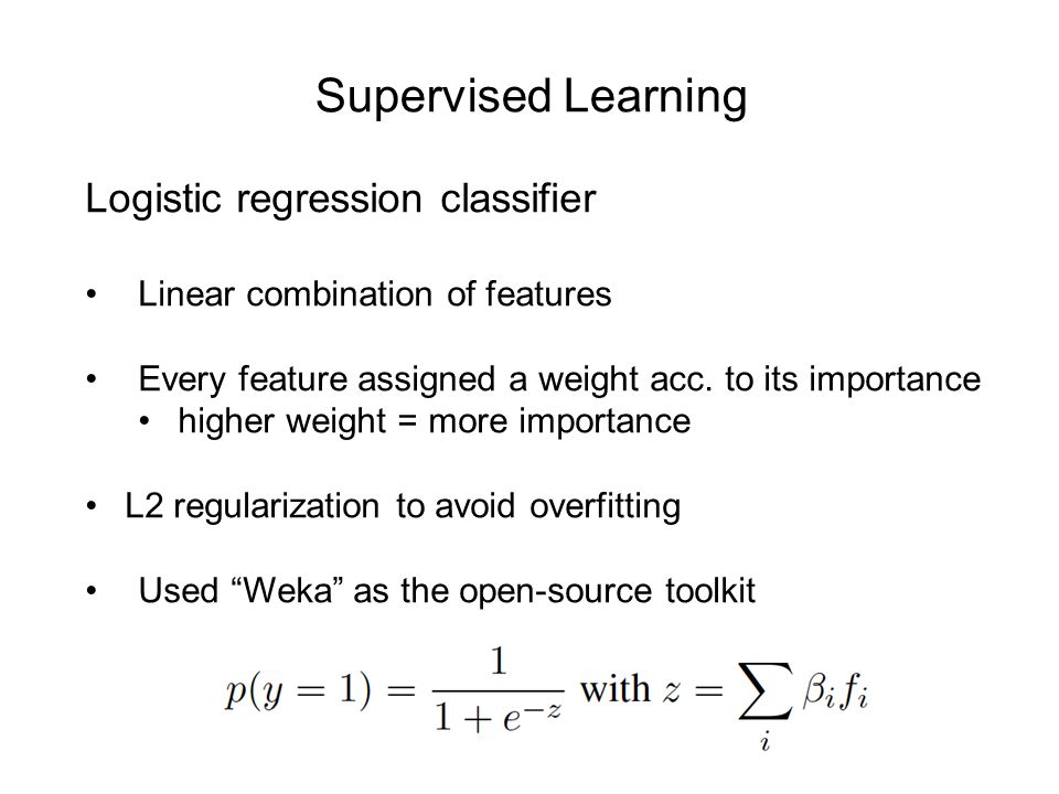 Supervised Learning Logistic regression classifier Linear combination of features Every feature assigned a weight acc.