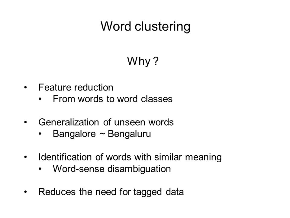 Word clustering Why .