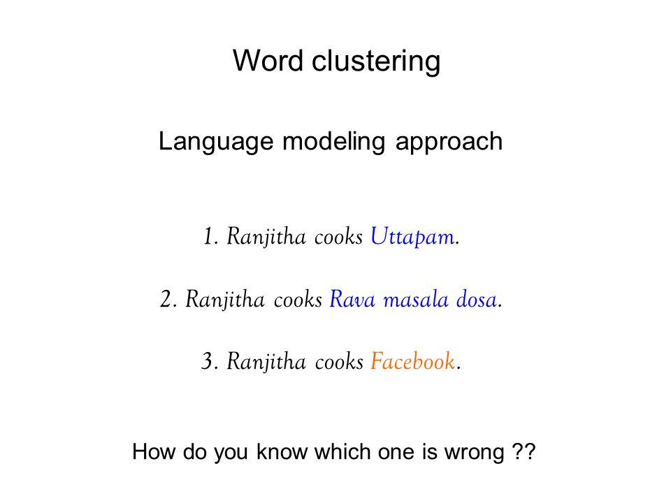 Word clustering Language modeling approach 1. Ranjitha cooks Uttapam.