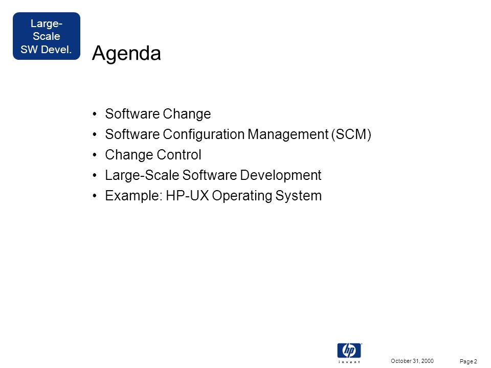 Large- Scale SW Devel. October 31, 2000 Page 2 Agenda Software Change Software Configuration Management (SCM) Change Control Large-Scale Software Deve