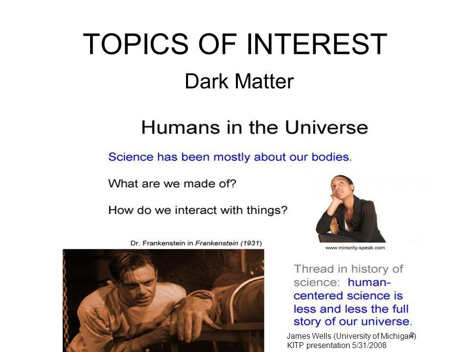 48 TOPICS OF INTEREST Dark Matter James Wells (University of Michigan) KITP presentation 5/31/2008