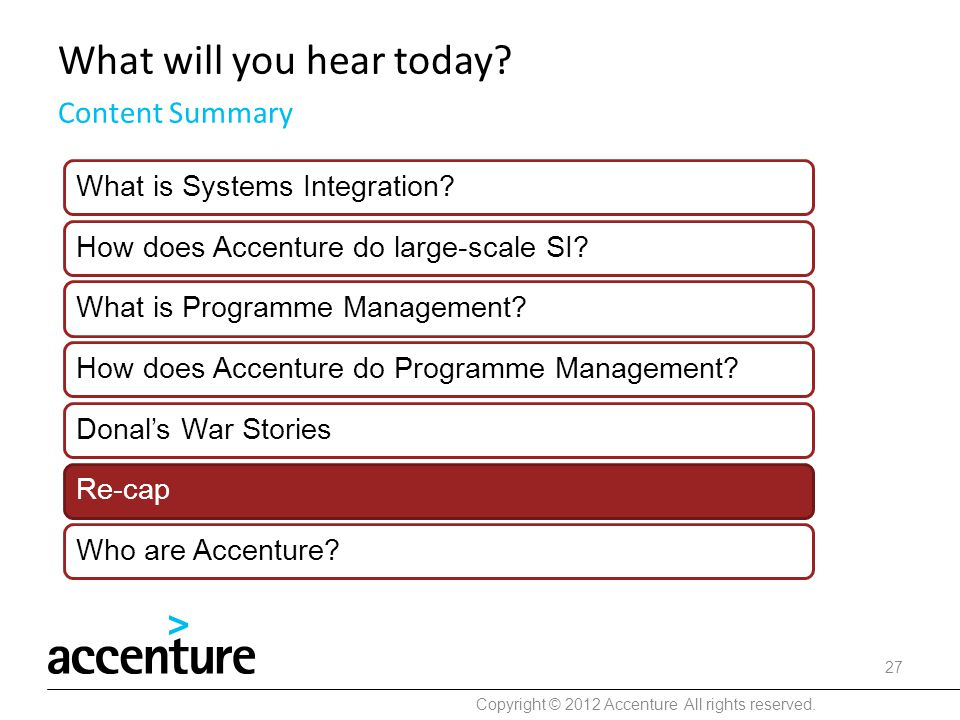 What will you hear today? Copyright © 2012 Accenture All rights reserved. 27 Content Summary What is Systems Integration?How does Accenture do large-s