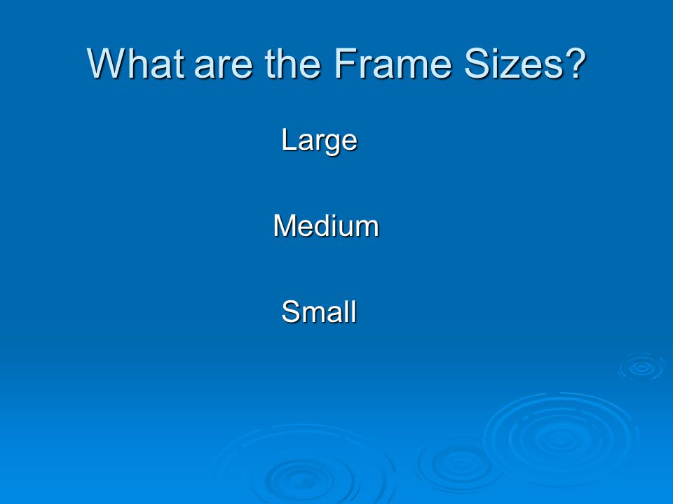 What are the Frame Sizes Large Large Medium Medium Small Small
