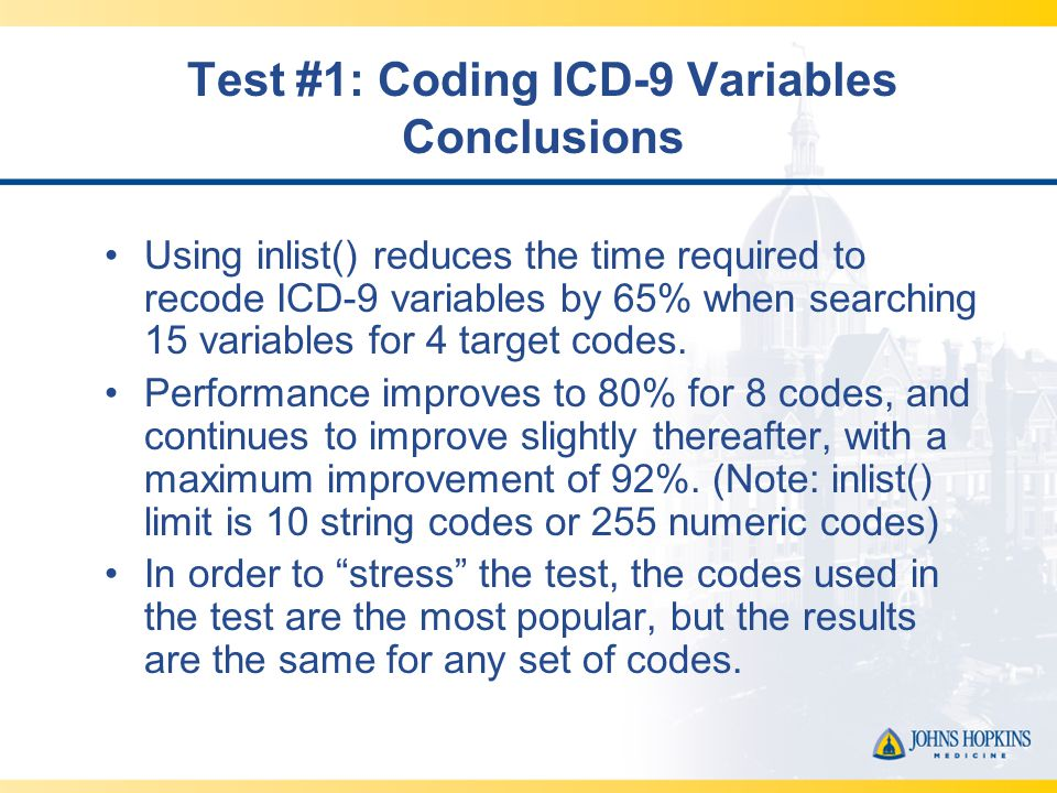 Test #1: Coding ICD-9 Variables Conclusions Using inlist() reduces the time required to recode ICD-9 variables by 65% when searching 15 variables for 4 target codes.