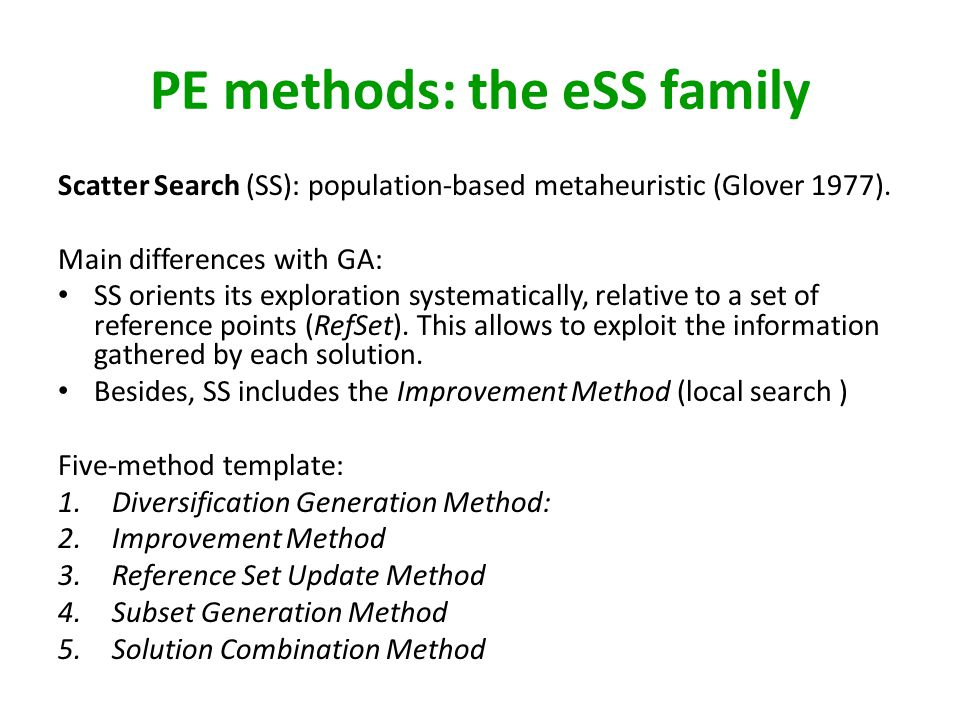 PE methods: the eSS family Scatter Search (SS): population-based metaheuristic (Glover 1977).