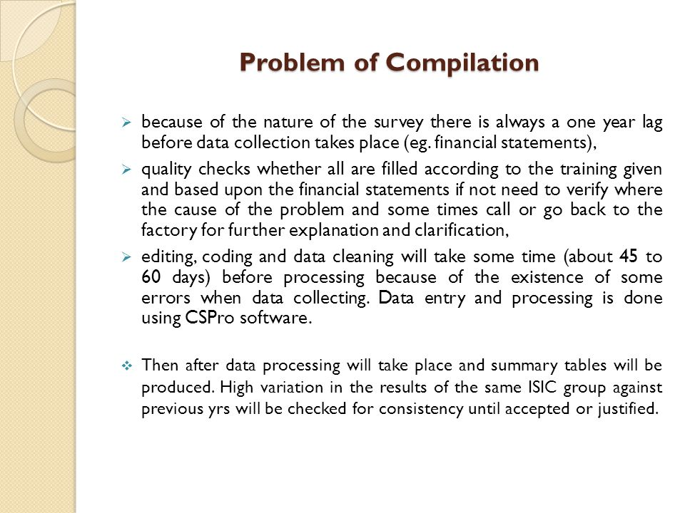 Problem of Compilation  because of the nature of the survey there is always a one year lag before data collection takes place (eg.