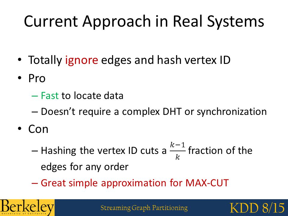 Streaming Graph Partitioning KDD 8/15 Current Approach in Real Systems