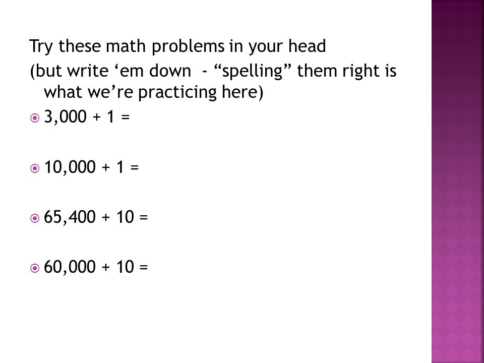 """Try these math problems in your head (but write 'em down - """"spelling"""" them right is what we're practicing here)  3,000 + 1 =  10,000 + 1 =  65,400"""