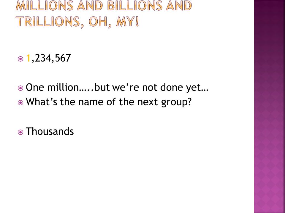  1,234,567  One million…..but we're not done yet…  What's the name of the next group?  Thousands