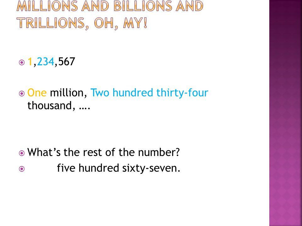  1,234,567  One million, Two hundred thirty-four thousand, ….  What's the rest of the number?  five hundred sixty-seven.