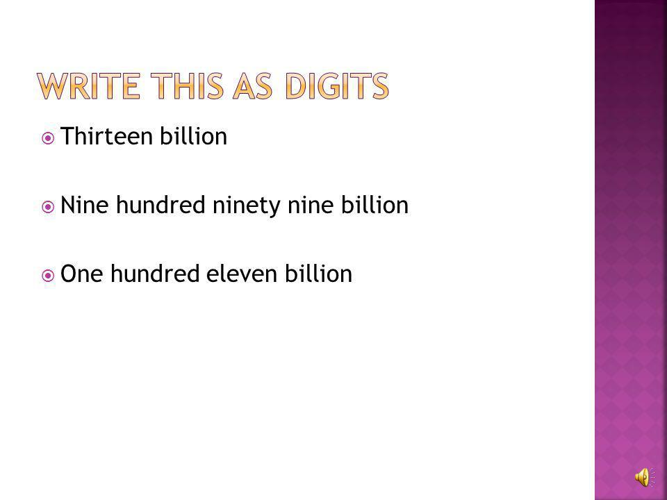  45,000,000,000 Forty-five billion  100,000,000,000 one hundred billion  727,000,000,000 Seven hundred twenty-seven billion