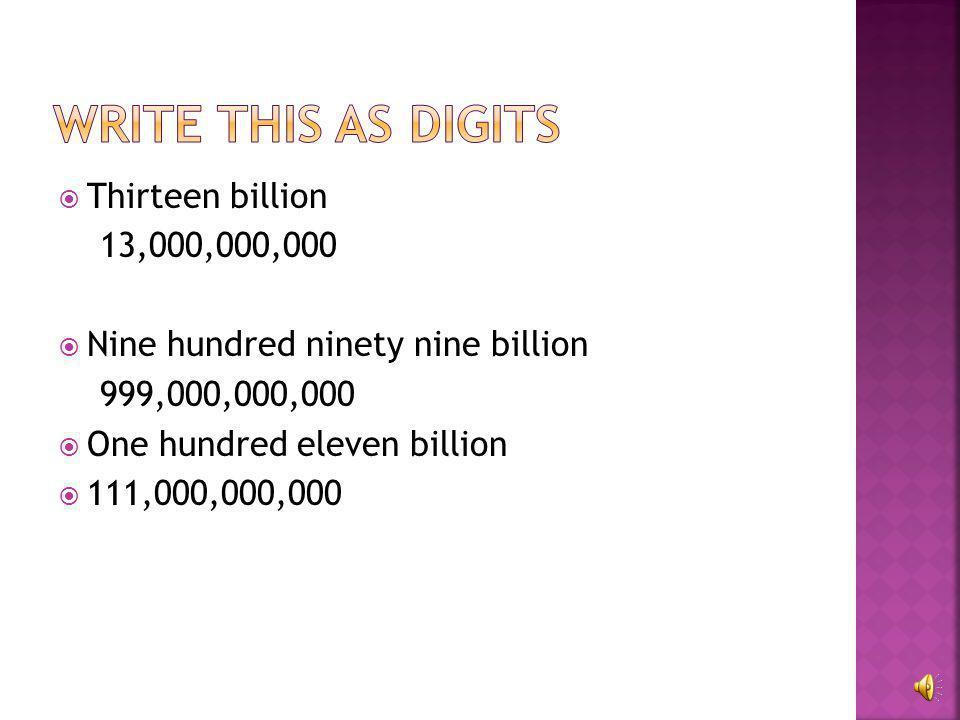  Thirteen billion  Nine hundred ninety nine billion  One hundred eleven billion