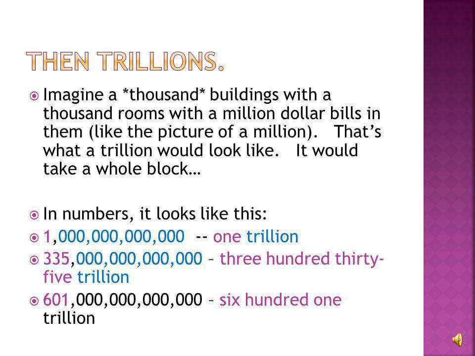  Thirteen billion 13,000,000,000  Nine hundred ninety nine billion 999,000,000,000  One hundred eleven billion  111,000,000,000