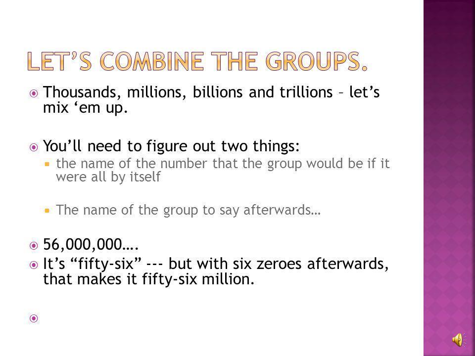  Five hundred sixty-five trillion 565,000,000,000,000  Nine trillion 9,000,000,000,000  Nine hundred trillion 900,000,000,000,000  Six hundred thi