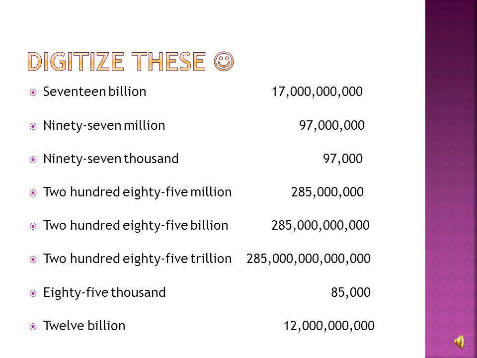  Seventeen billion  Ninety-seven million  Ninety-seven thousand  Two hundred eighty-five million  Two hundred eighty-five billion  Two hundred e