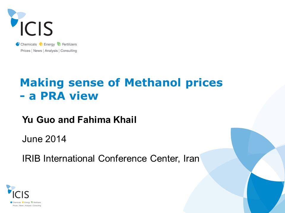 www.icis.com Making sense of Methanol prices - a PRA view Yu Guo and Fahima Khail June 2014 IRIB International Conference Center, Iran
