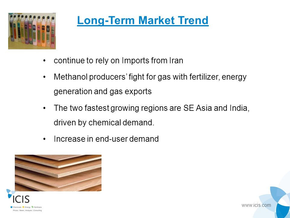 www.icis.com Long-Term Market Trend continue to rely on Imports from Iran Methanol producers' fight for gas with fertilizer, energy generation and gas
