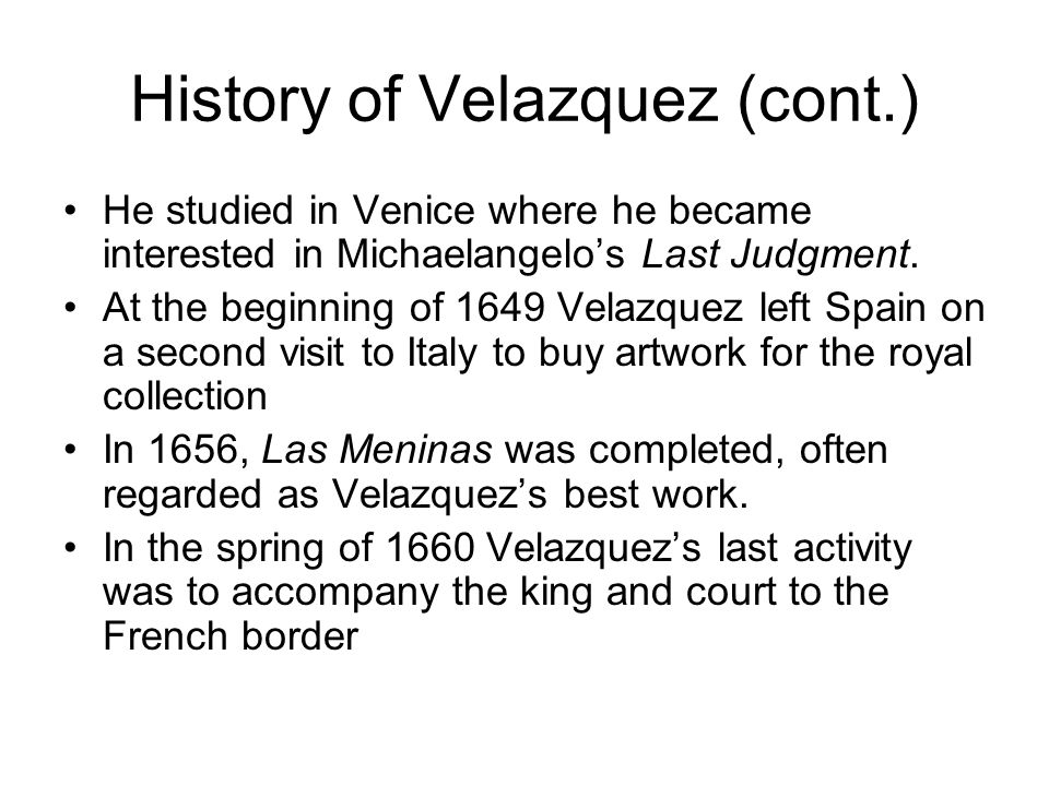 History of Velazquez (cont.) He studied in Venice where he became interested in Michaelangelo's Last Judgment.