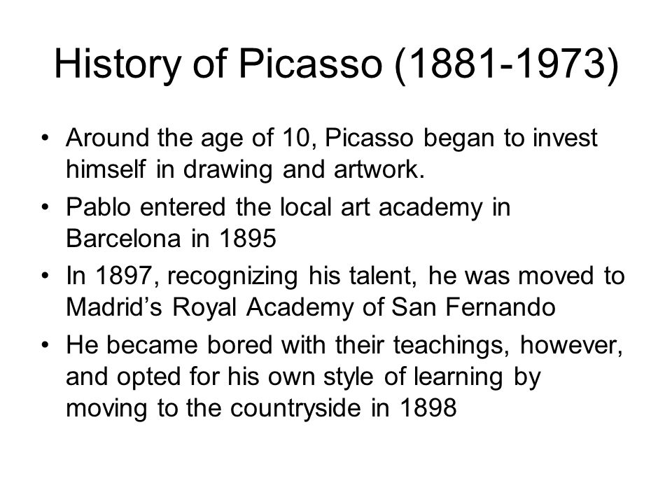 History of Picasso (1881-1973) Around the age of 10, Picasso began to invest himself in drawing and artwork.