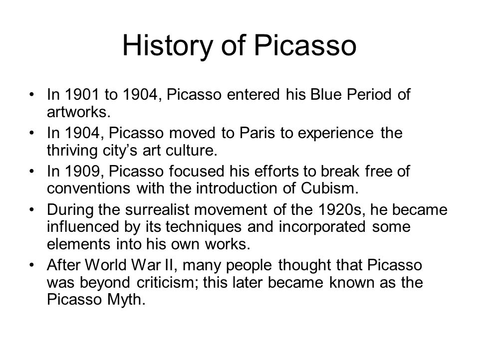History of Picasso In 1901 to 1904, Picasso entered his Blue Period of artworks.