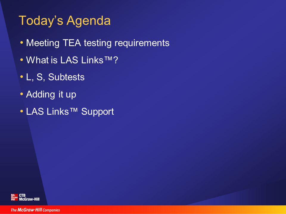 Today's Agenda Meeting TEA testing requirements What is LAS Links™.