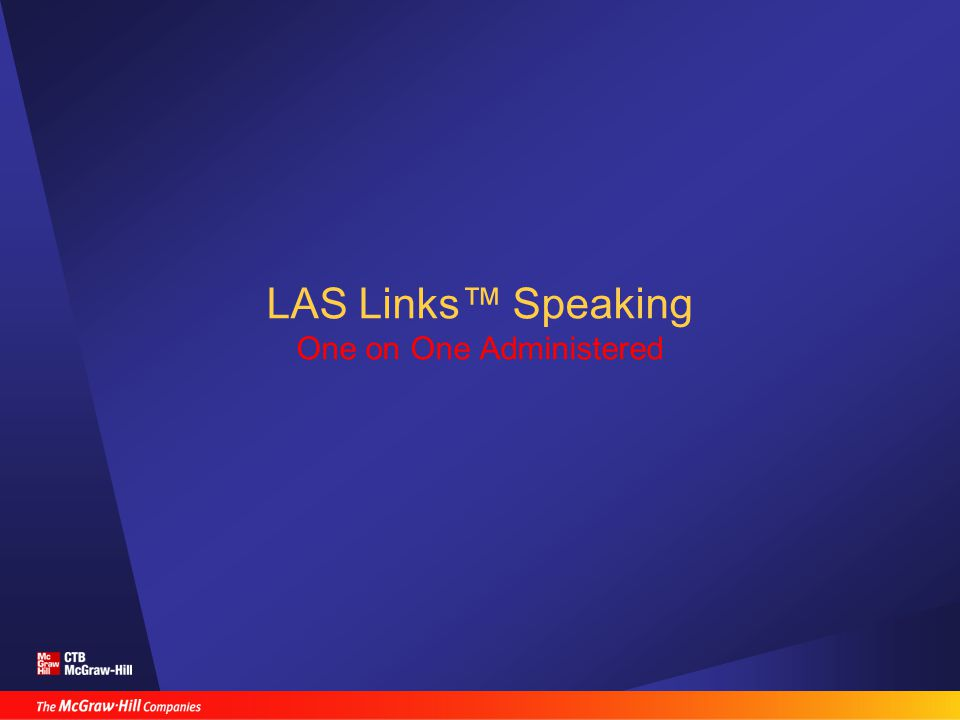 Scoring Tabulation LAS Links™ combines Listening, Speaking, Reading and Writing scores into an Overall Proficiency Level –Descriptors of each overall proficiency level is provided in the Interpretation Guide LAS Links™ reports in Number Correct, Scaled Score and Proficiency Level for all grades (K-12)