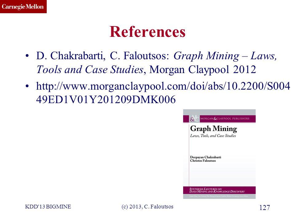 CMU SCS (c) 2013, C. Faloutsos 127 References D. Chakrabarti, C.