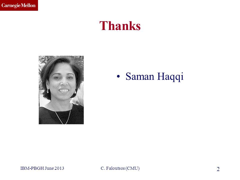 CMU SCS Thanks Saman Haqqi IBM-PBGH June 2013C. Faloutsos (CMU) 2