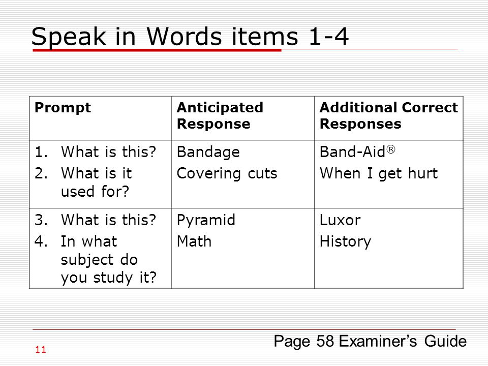 Speak in Words items Page 58 Examiner's Guide PromptAnticipated Response Additional Correct Responses 1.What is this.