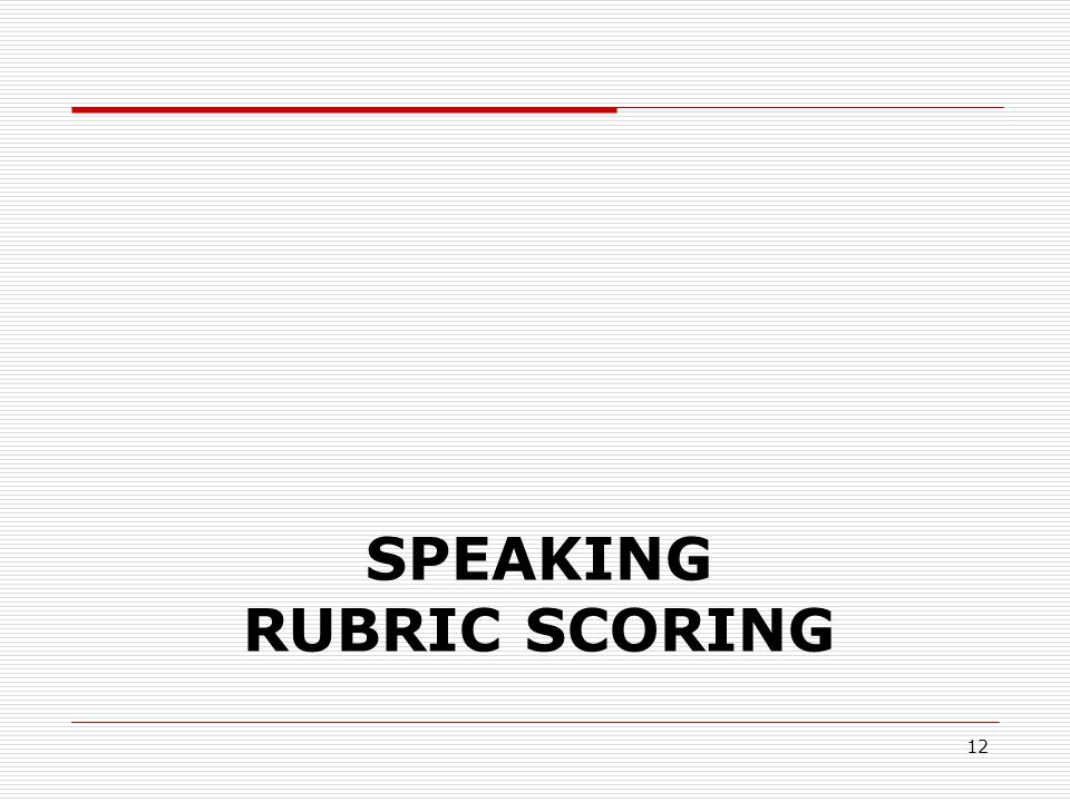 SPEAKING RUBRIC SCORING 12