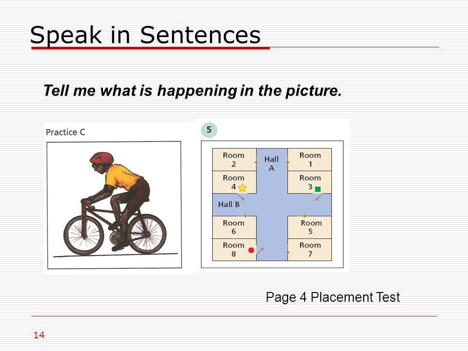 Speak in Sentences Page 4 Placement Test 14 Tell me what is happening in the picture.