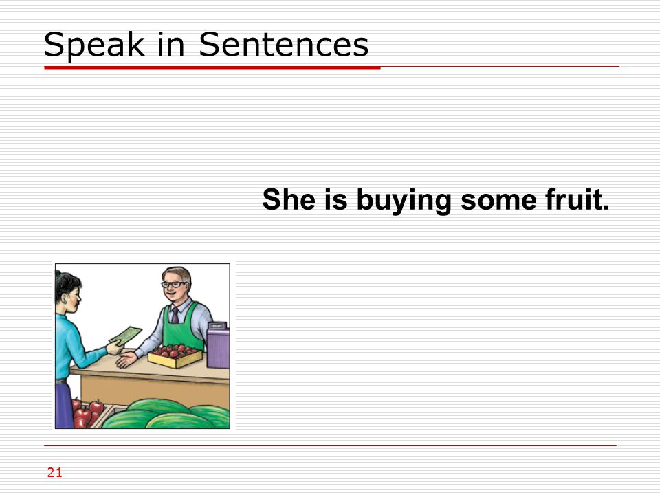 She is buying some fruit. Speak in Sentences 21