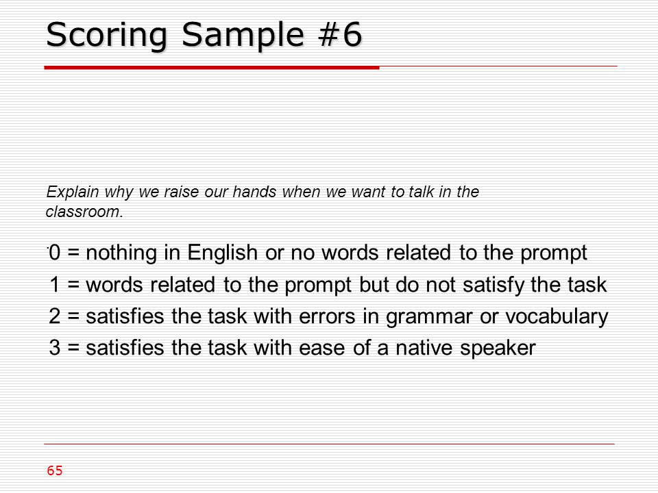Scoring Sample #6 Explain why we raise our hands when we want to talk in the classroom..