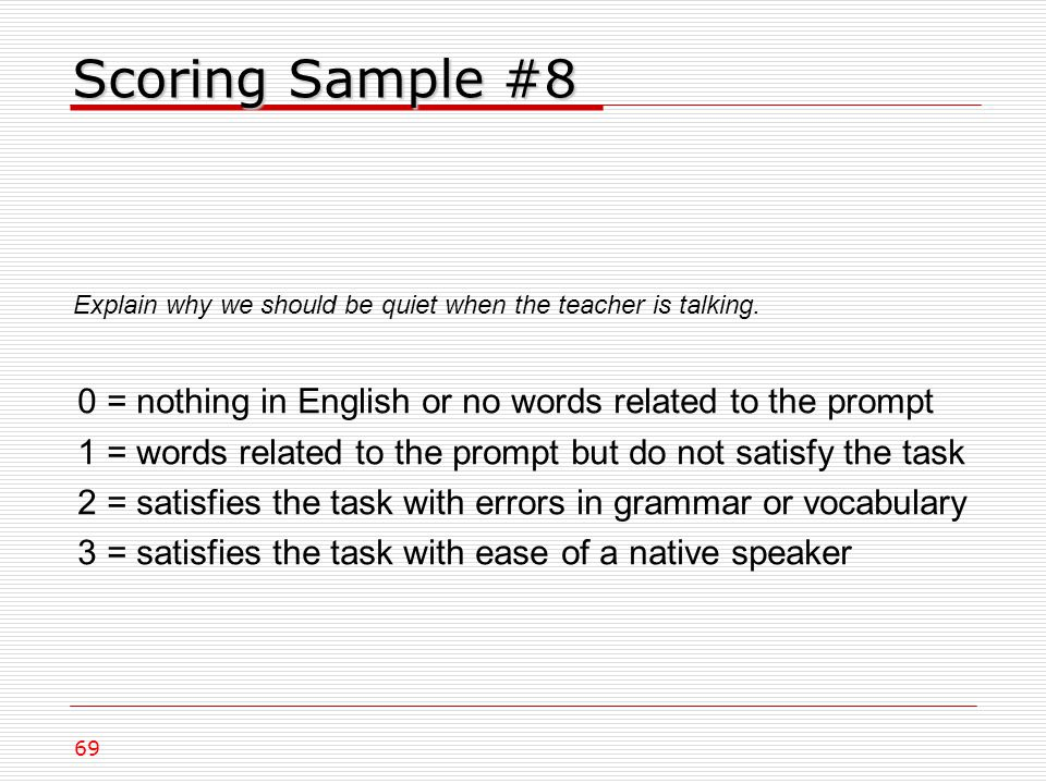 Scoring Sample #8 Explain why we should be quiet when the teacher is talking.