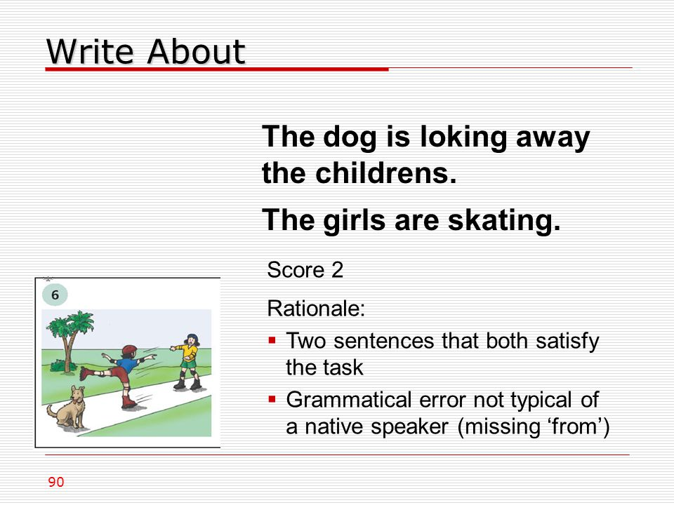 Write About 90 The dog is loking away the childrens.