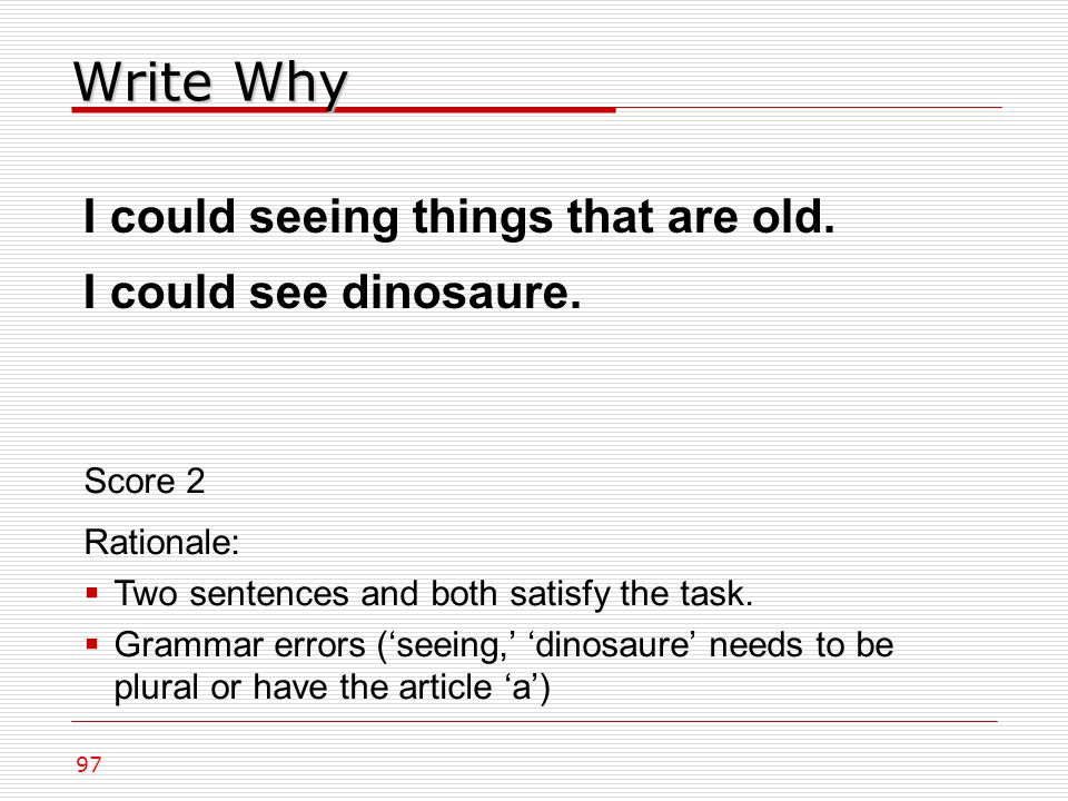 Write Why 97 I could seeing things that are old. I could see dinosaure.