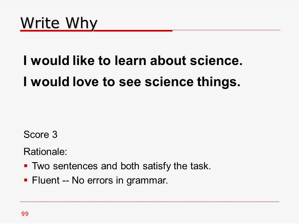 Write Why 99 I would like to learn about science. I would love to see science things.